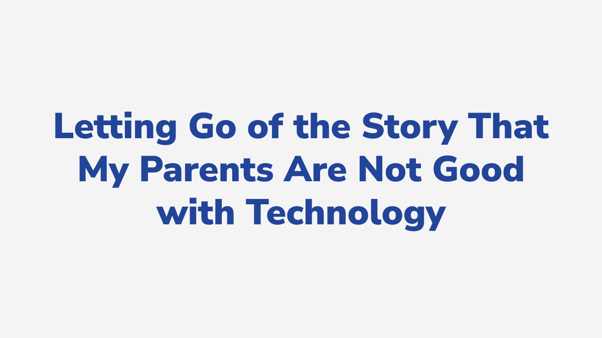 #13 - Letting Go of the Story That My Parents Are Not Good with Technology