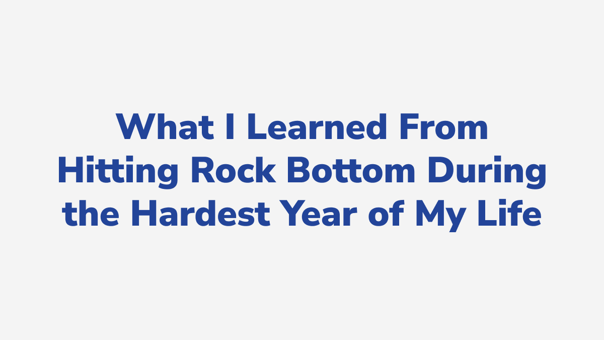 #17 - What I Learned From Hitting Rock Bottom During the Hardest Year of My Life
