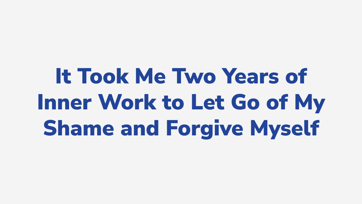 #29 - It Took Me Two Years of Inner Work to Let Go of My Shame and Forgive Myself