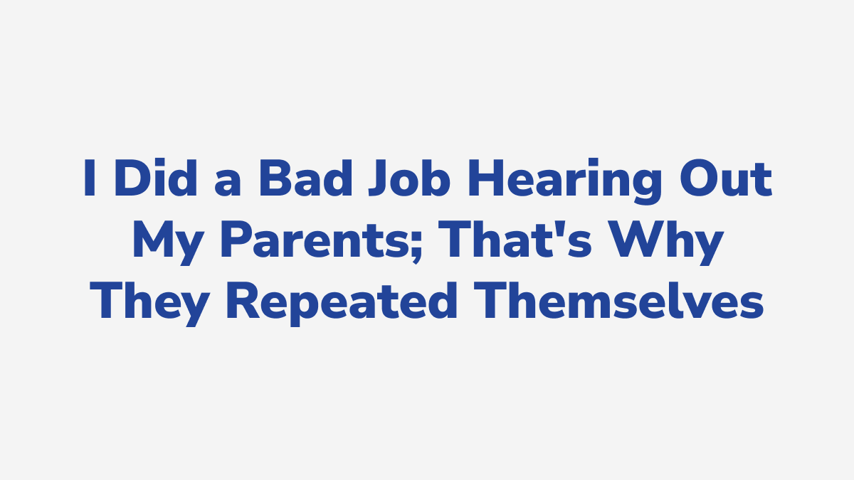 #9 - I Did a Bad Job Hearing Out My Parents; That's Why They Repeated Themselves